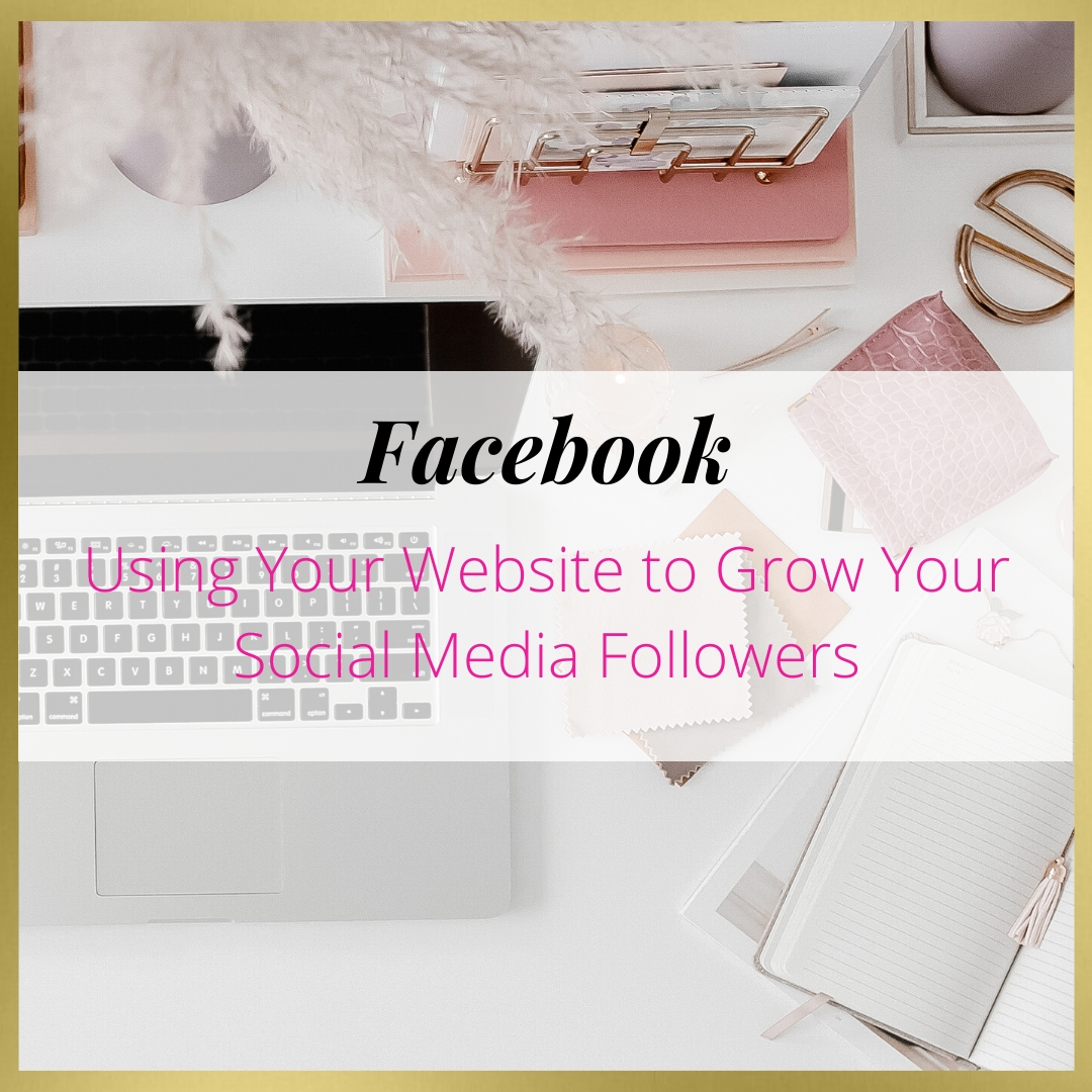 Using Your Website to Grow Your Social Media Followers