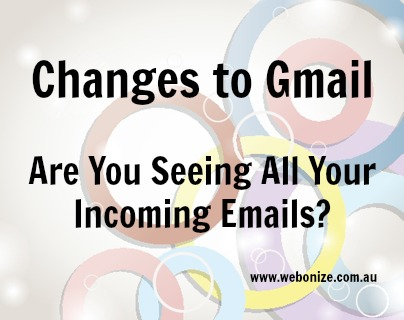 Gmail Changes – Are you seeing all incoming emails?