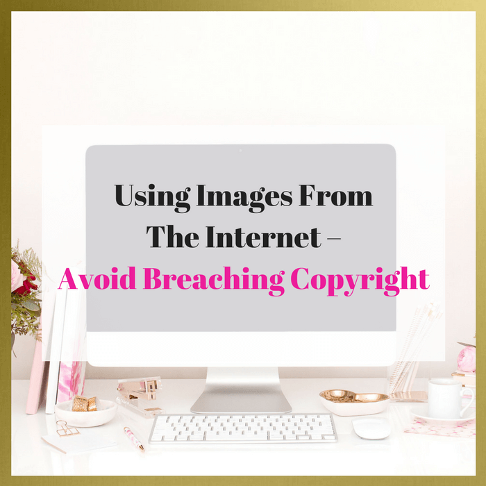 Using Images From The Internet – Avoid Breaching Copyright