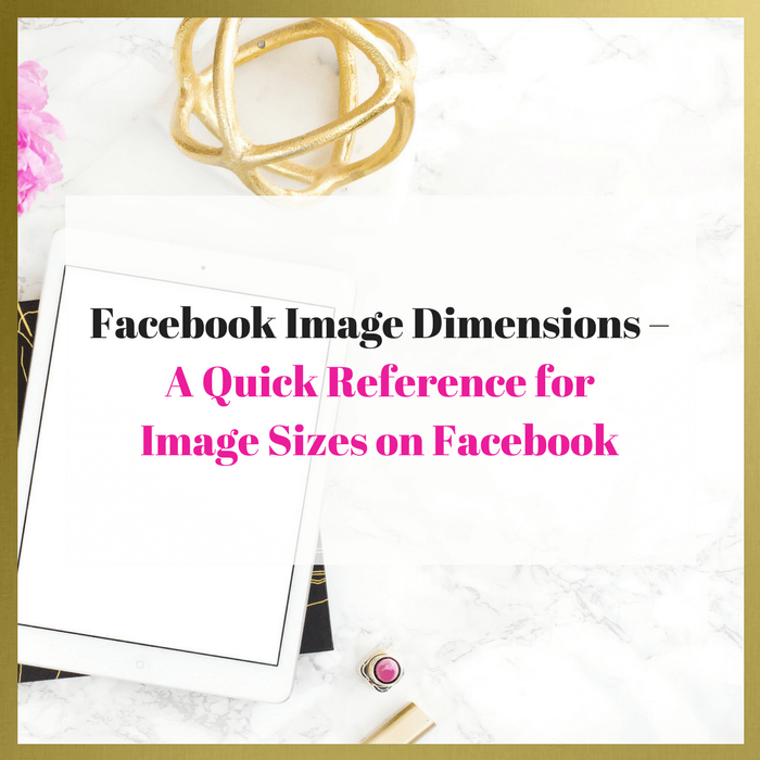 Facebook Image Dimensions – A Quick Reference for Image Sizes on Facebook