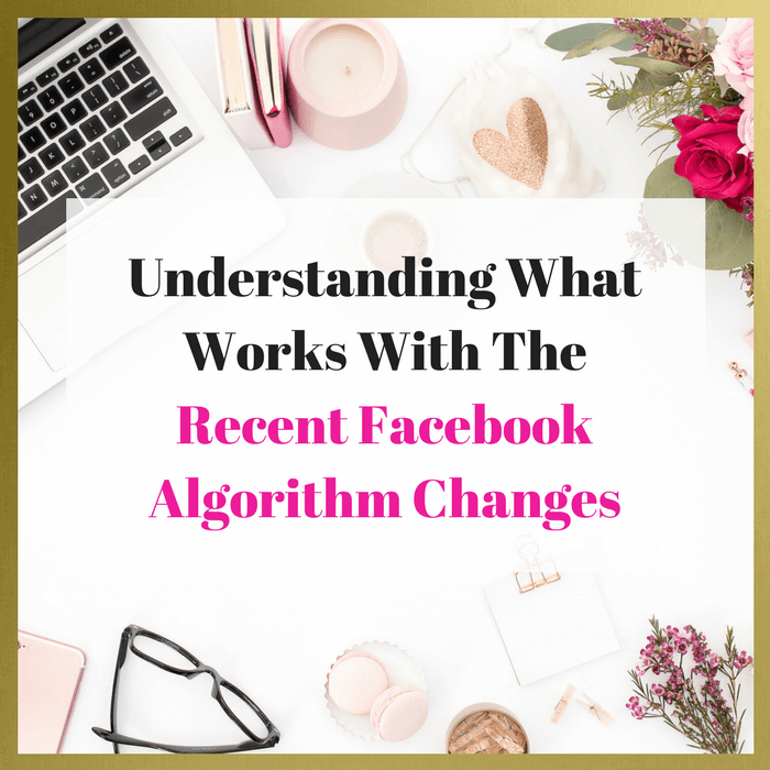 Understanding What Works With The Recent Facebook Algorithm Changes