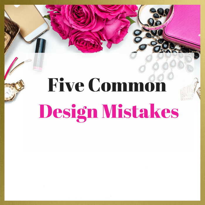 5 Common Design Mistakes