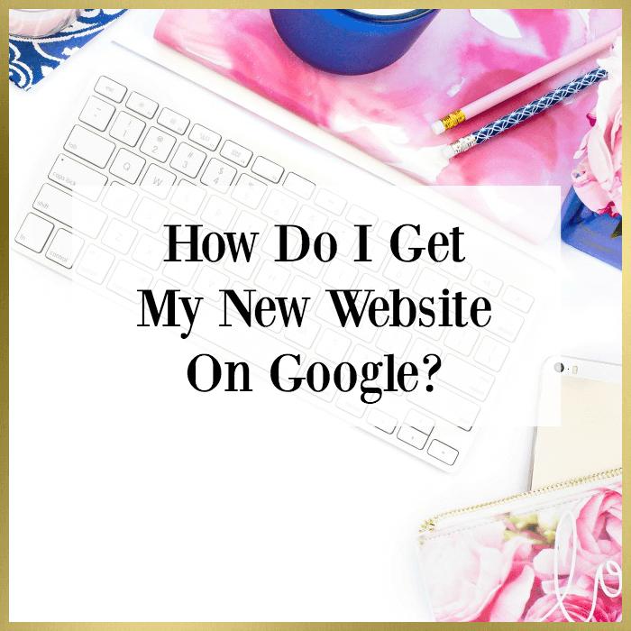 How Do I Get My New Website On Google?