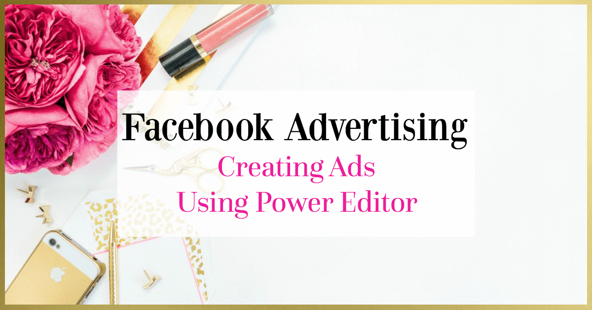create facebook ads using power editor