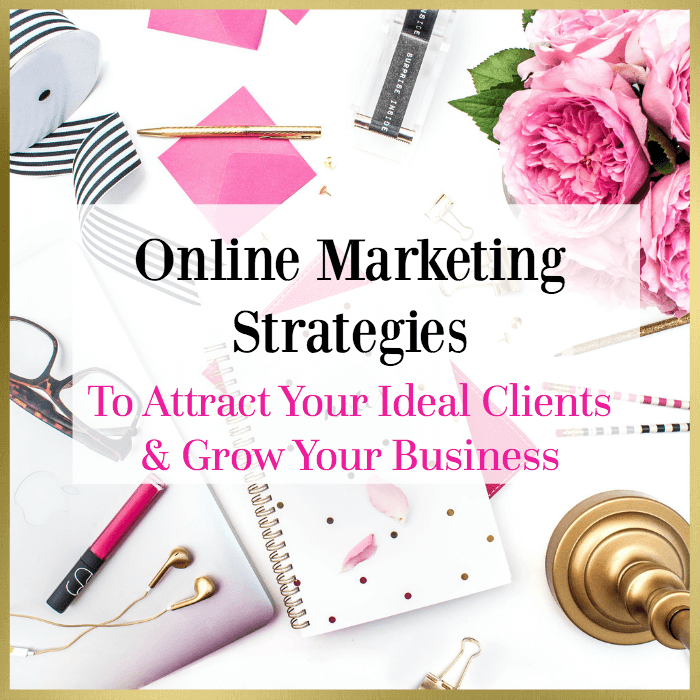 Online Marketing Strategies To Attract Your Ideal Clients & Grow Your Business