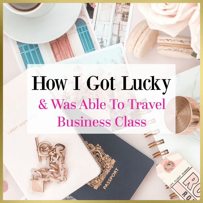How I Got Lucky & Was Able To Travel Business Class