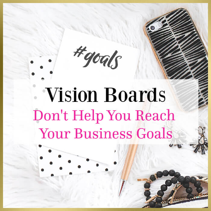 vision boards don't help you reach your business goals